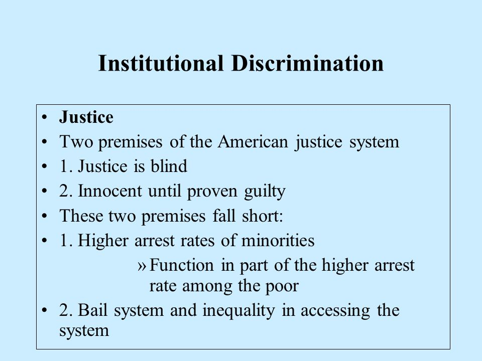 Institutional Discrimination Justice Two premises of the American justice system 1. Justice is blind 2. Innocent until proven guilty These two premise