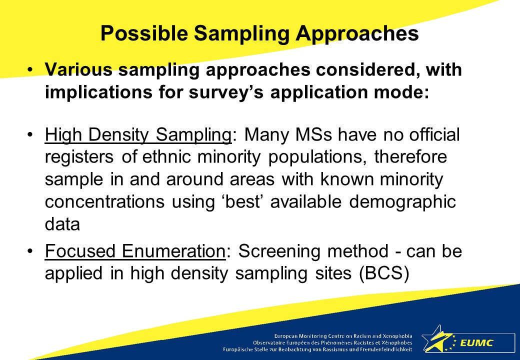 Possible Sampling Approaches Various sampling approaches considered, with implications for survey's application mode: High Density Sampling: Many MSs