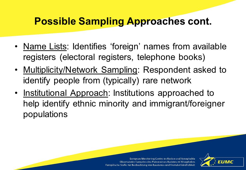 Possible Sampling Approaches cont. Name Lists: Identifies 'foreign' names from available registers (electoral registers, telephone books) Multiplicity