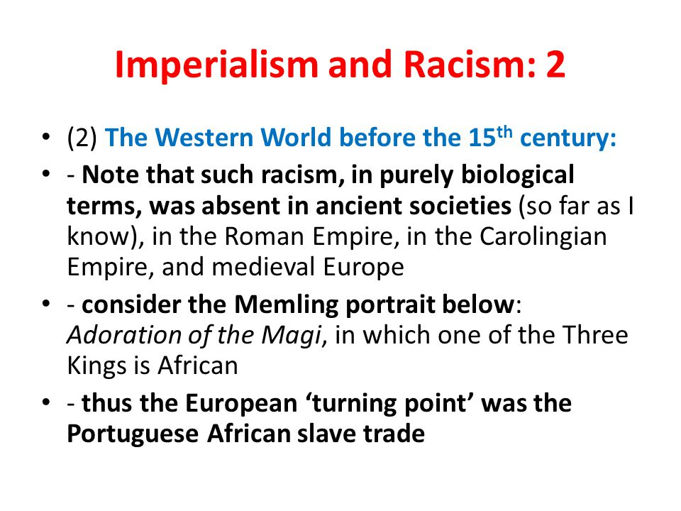 Imperialism and Racism: 2 (2) The Western World before the 15 th century: - Note that such racism, in purely biological terms, was absent in ancient s
