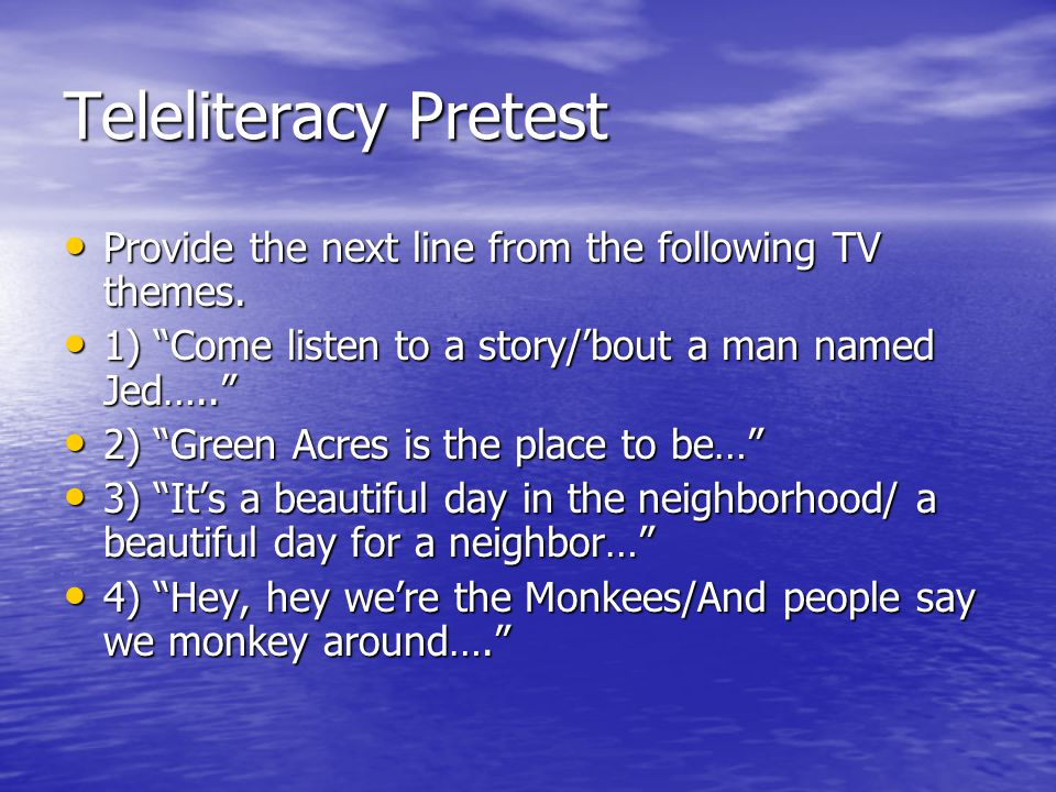 Teleliteracy Pretest Provide the next line from the following TV themes.