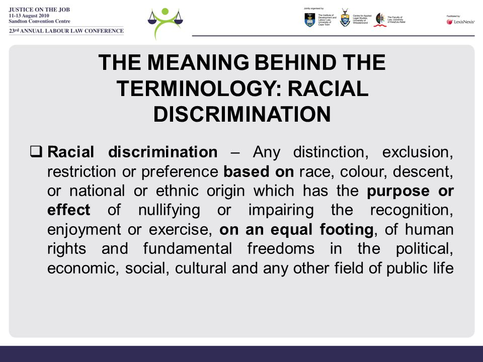 EXAMPLES OF RACIAL DISCRIMINATION FROM RECENT CASES  disproportional wage differentials  non-appointment because of race  non-retention of affirmative action appointees in retrenchment  a misapplication of affirmative action policies  disparities in relocation allowances  a refusal to admit an employee to certain funds  indirect race discrimination.