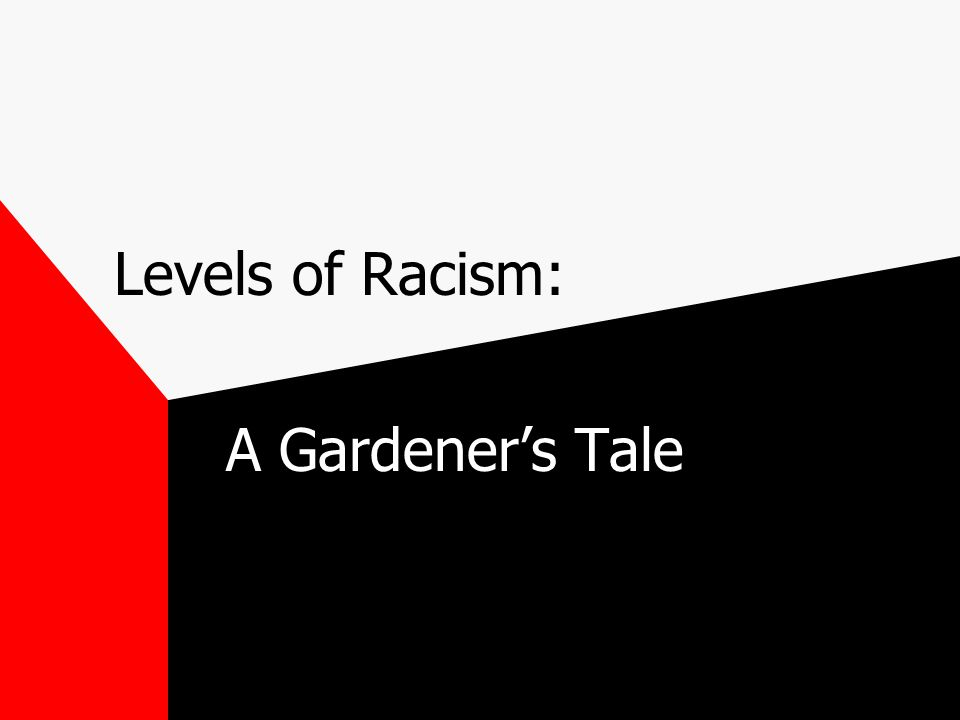 Levels of Racism: A Gardener's Tale