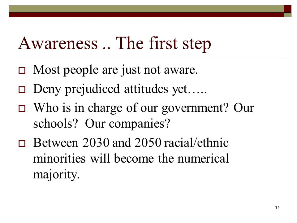 17 Awareness..The first step  Most people are just not aware.