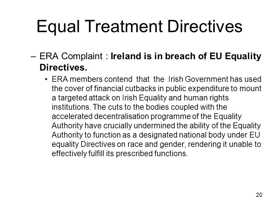 20 Equal Treatment Directives –ERA Complaint : Ireland is in breach of EU Equality Directives. ERA members contend that the Irish Government has used