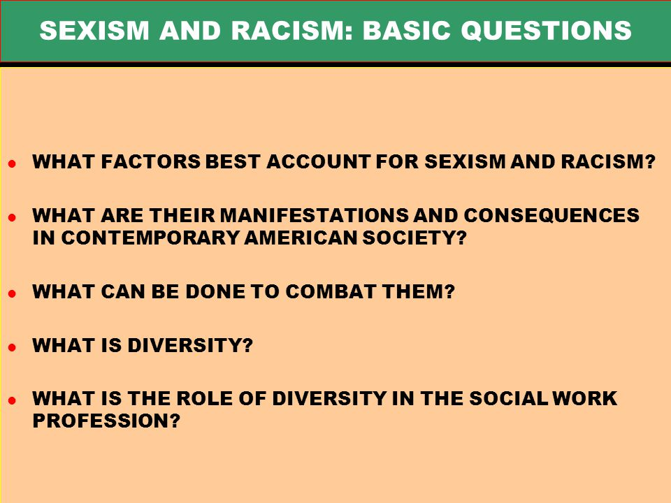 SEXISM AND RACISM: BASIC QUESTIONS l WHAT FACTORS BEST ACCOUNT FOR SEXISM AND RACISM.