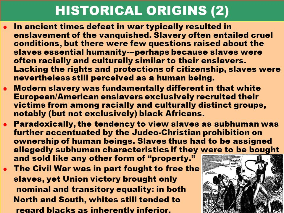 HISTORICAL ORIGINS (2) l In ancient times defeat in war typically resulted in enslavement of the vanquished.