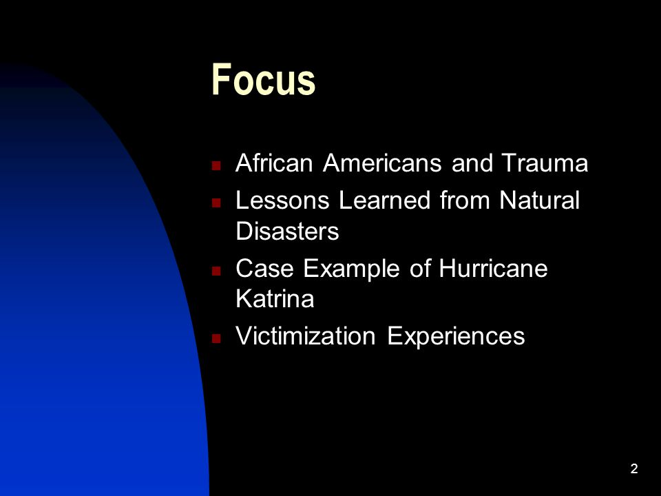 3 Overview of the Presentation Racism as Trauma Lessons from Hurricane Katrina about Race and Class in disaster situations Mental Health Interventions and Disaster Response with African Americans Cultural Issues in our work with African Americans in Disaster Situations * The importance of an extended family centered perspective