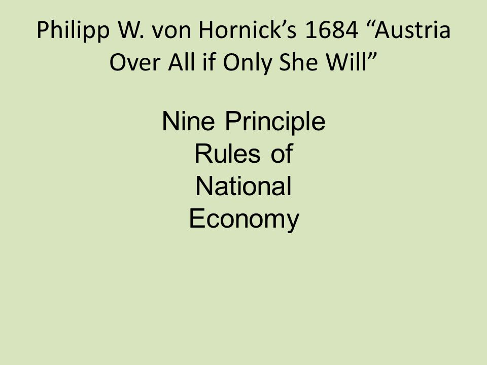 "Philipp W. von Hornick's 1684 ""Austria Over All if Only She Will"" Nine Principle Rules of National Economy"