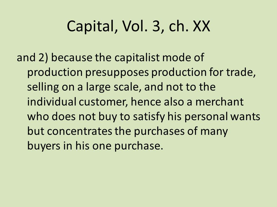 Capital, Vol. 3, ch. XX and 2) because the capitalist mode of production presupposes production for trade, selling on a large scale, and not to the in