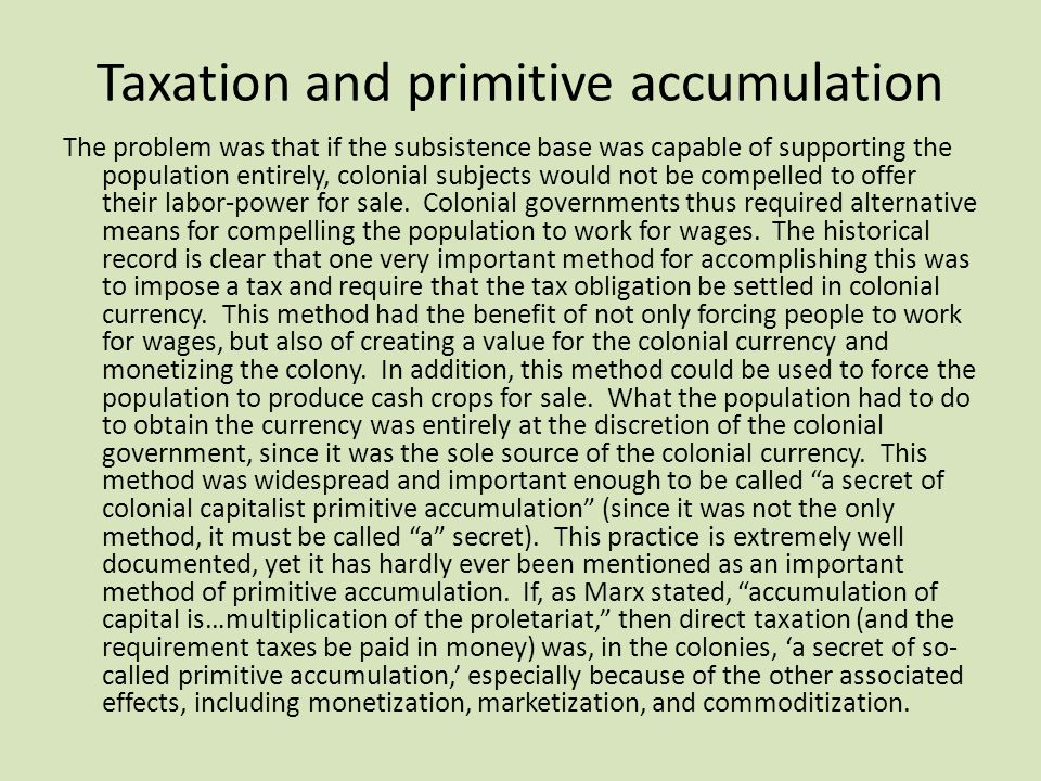 Taxation and primitive accumulation The problem was that if the subsistence base was capable of supporting the population entirely, colonial subjects