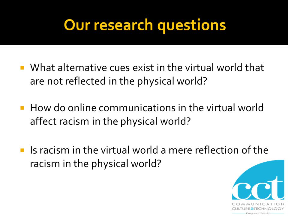 Our research questions  What alternative cues exist in the virtual world that are not reflected in the physical world.