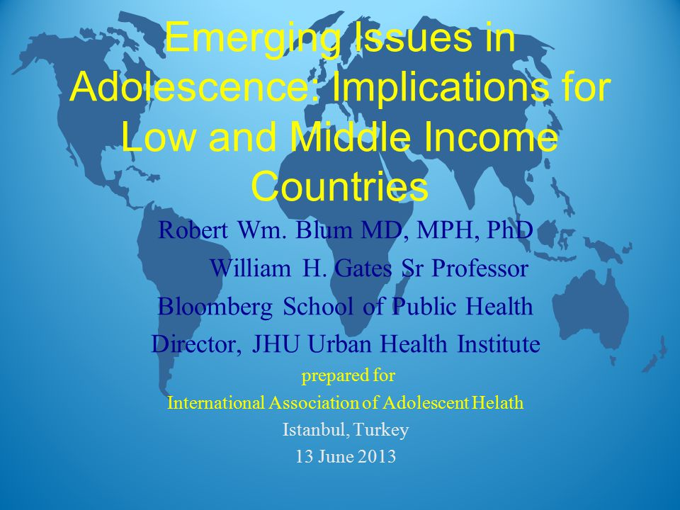 Emerging Issues in Adolescence: Implications for Low and Middle Income Countries Robert Wm.