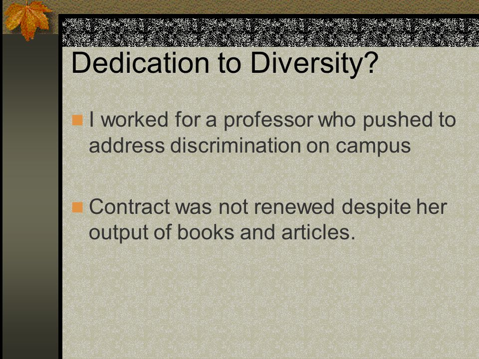 Dedication to Diversity? I worked for a professor who pushed to address discrimination on campus Contract was not renewed despite her output of books