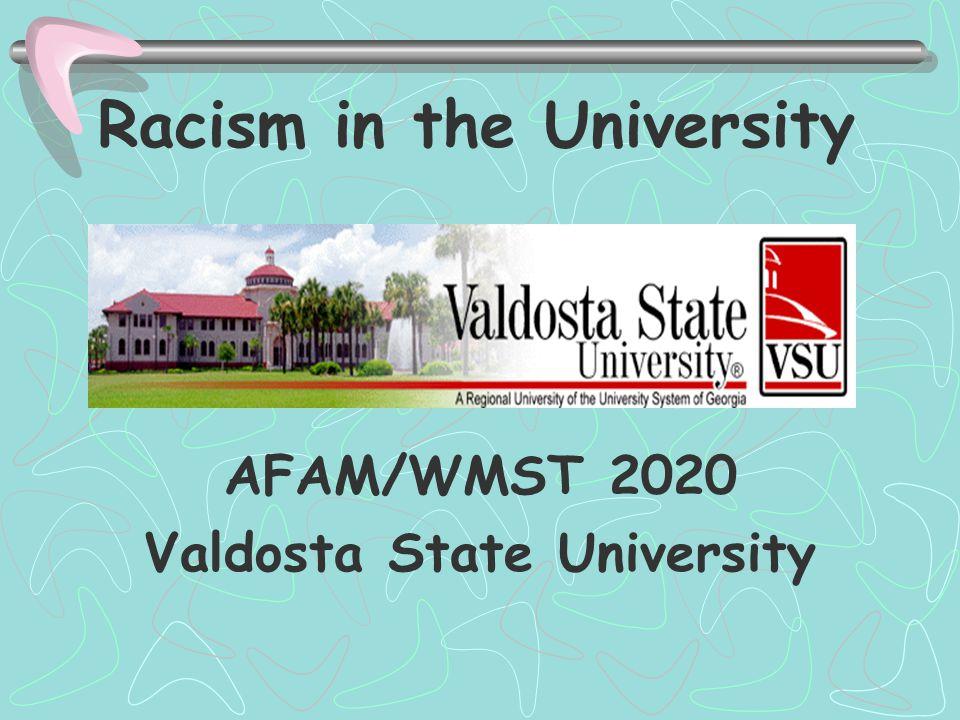 Racism in the University AFAM/WMST 2020 Valdosta State University
