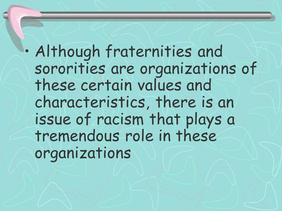 Topic One: Racism Within Fraternities and Sororities Characteristics of Fraternities and Sororities –Development of Personal Character –Friendship –Le