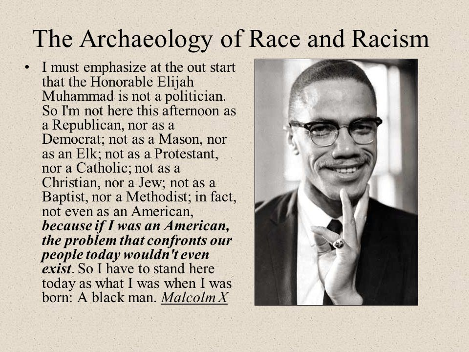 The Archaeology of Race and Racism I must emphasize at the out start that the Honorable Elijah Muhammad is not a politician.