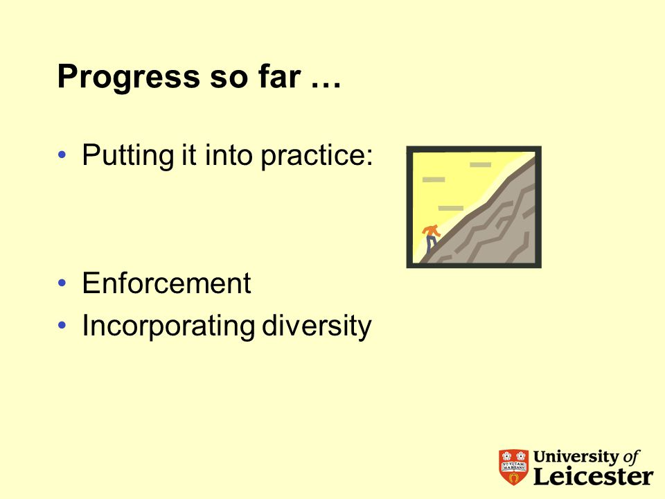 Progress so far … Putting it into practice: Enforcement Incorporating diversity