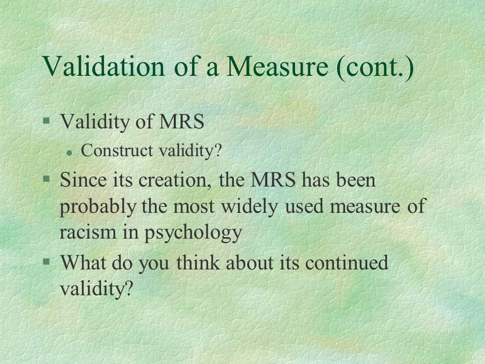 Validation of a Measure (cont.) §Validity of MRS l Construct validity.