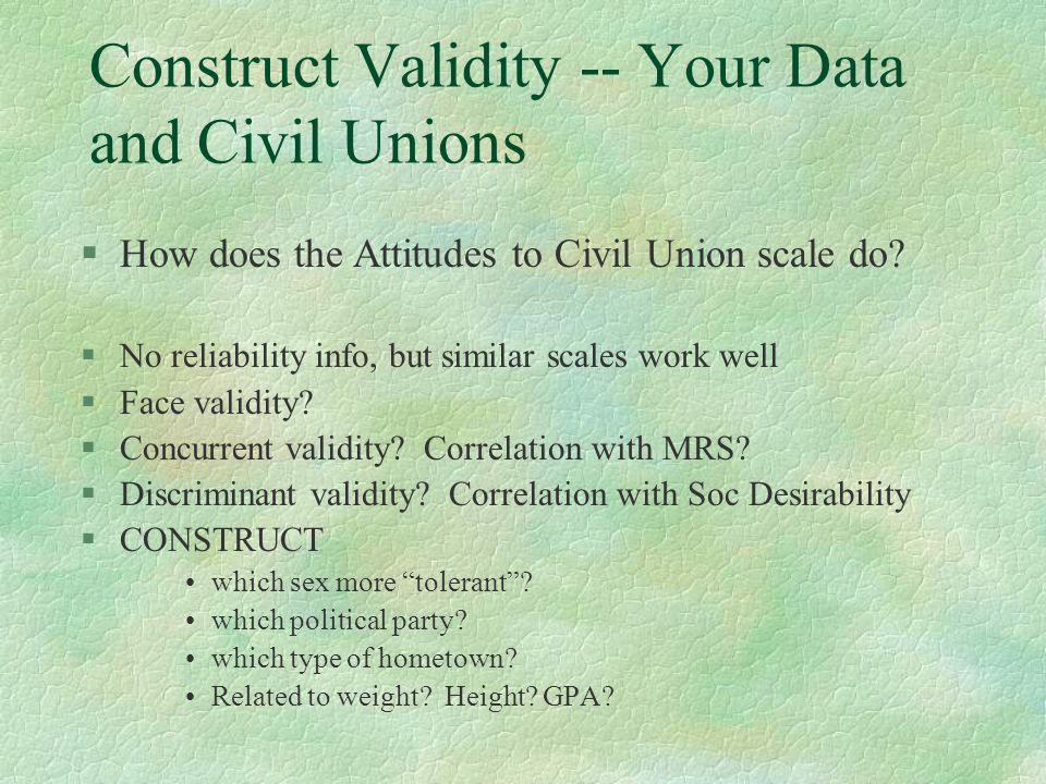 Construct Validity -- Your Data and Civil Unions §How does the Attitudes to Civil Union scale do.