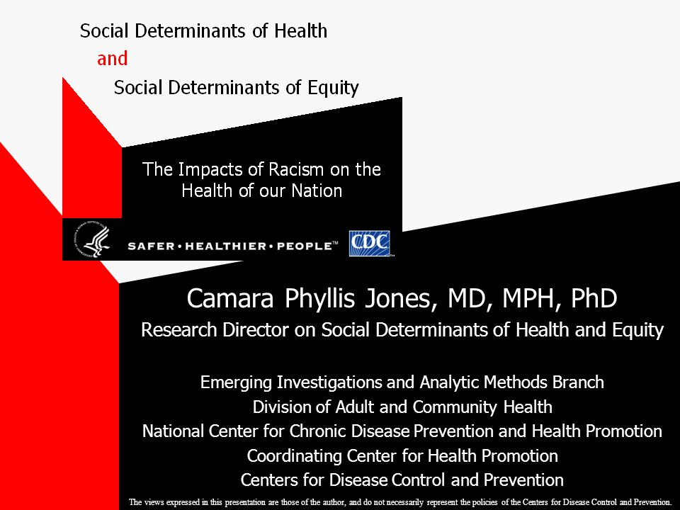 Camara Phyllis Jones, MD, MPH, PhD Research Director on Social Determinants of Health and Equity Emerging Investigations and Analytic Methods Branch D