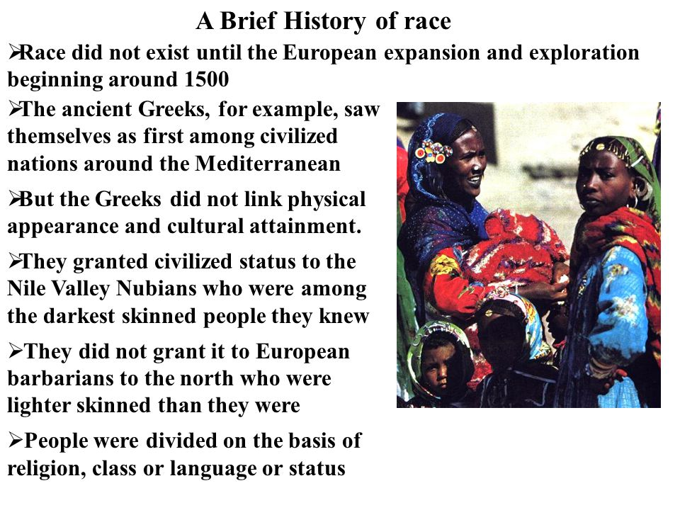  The ancient Greeks, for example, saw themselves as first among civilized nations around the Mediterranean  But the Greeks did not link physical app