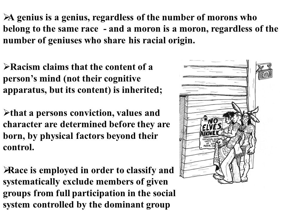  Racism claims that the content of a person's mind (not their cognitive apparatus, but its content) is inherited;  that a persons conviction, values