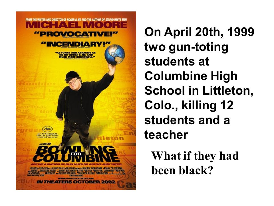 On April 20th, 1999 two gun-toting students at Columbine High School in Littleton, Colo., killing 12 students and a teacher What if they had been blac