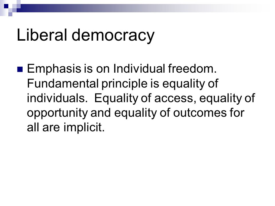 Liberal democracy Emphasis is on Individual freedom.