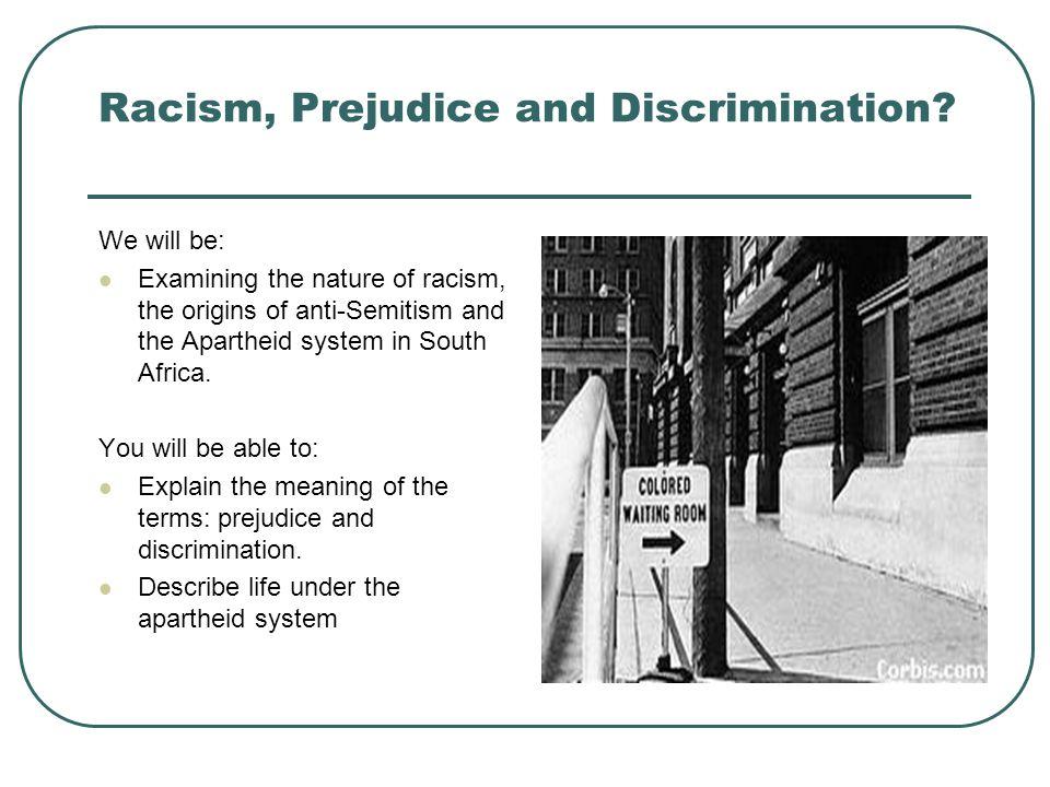 Racism, Prejudice and Discrimination.