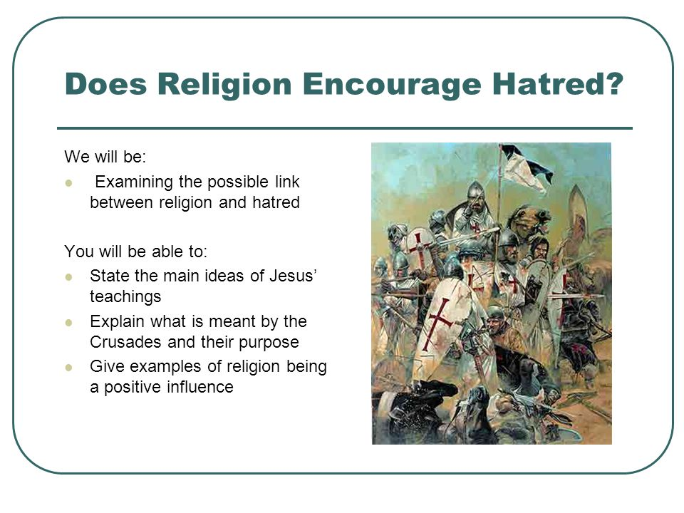 Does Religion Encourage Hatred.