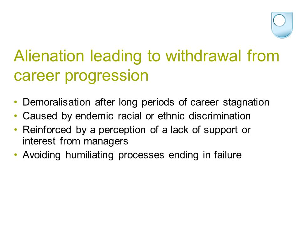 Alienation leading to withdrawal from career progression Demoralisation after long periods of career stagnation Caused by endemic racial or ethnic dis