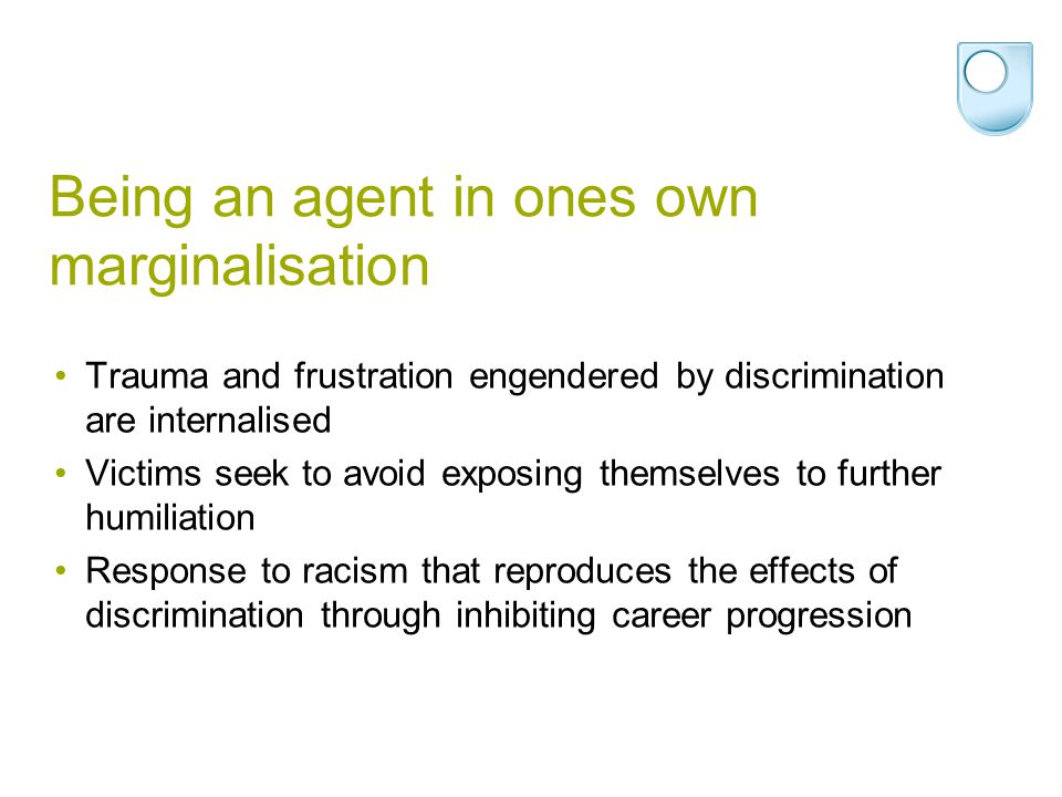 Being an agent in ones own marginalisation Trauma and frustration engendered by discrimination are internalised Victims seek to avoid exposing themsel