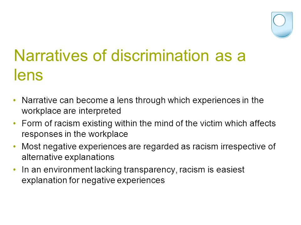 Narratives of discrimination as a lens Narrative can become a lens through which experiences in the workplace are interpreted Form of racism existing