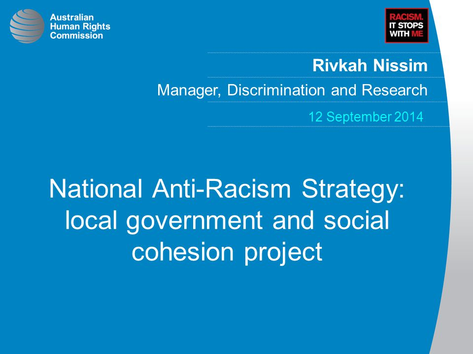 Rivkah Nissim Manager, Discrimination and Research 12 September 2014 National Anti-Racism Strategy: local government and social cohesion project