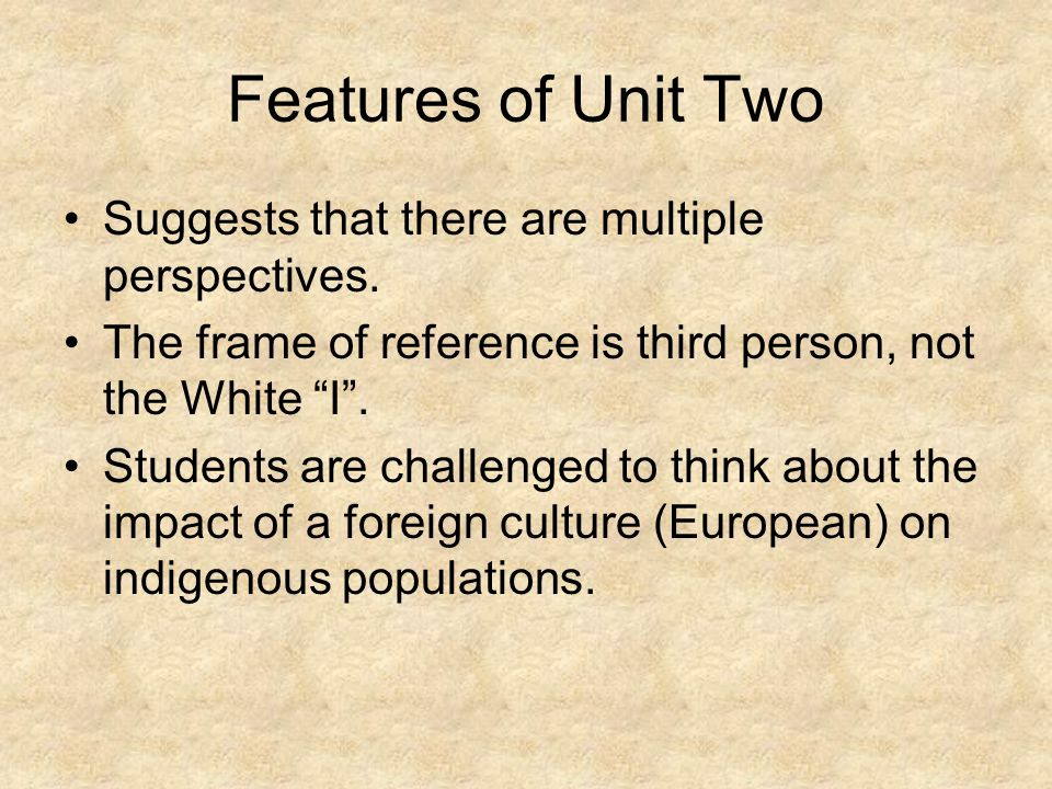 Features of Unit Two Suggests that there are multiple perspectives.