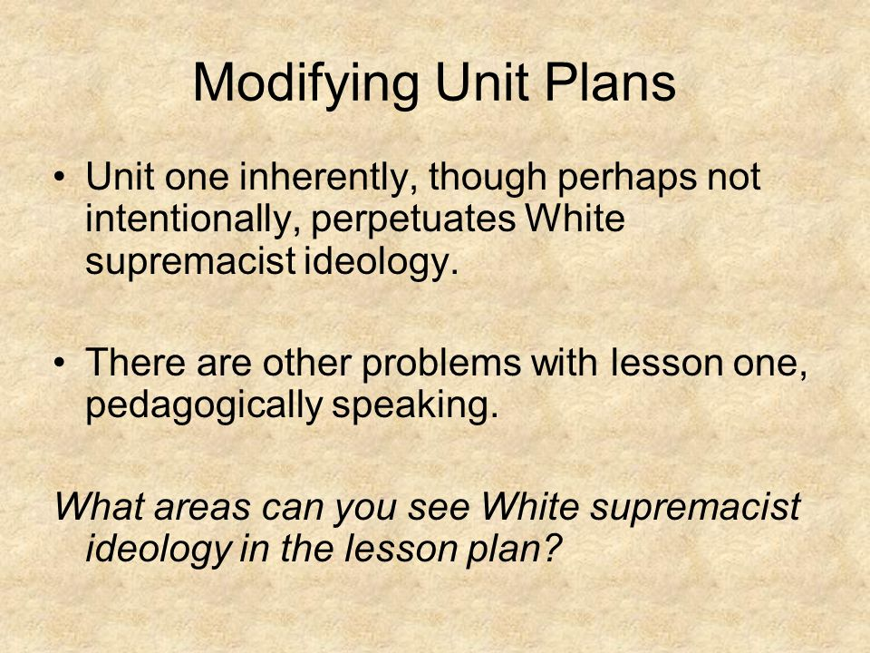 Modifying Unit Plans Unit one inherently, though perhaps not intentionally, perpetuates White supremacist ideology.