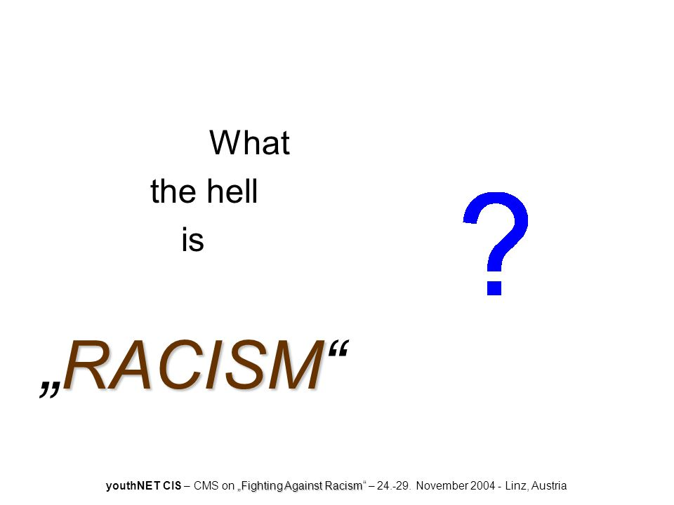 "What the hell is RACISM ""RACISM"
