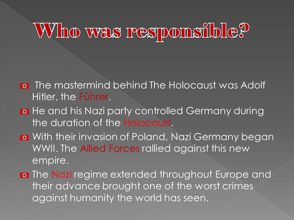 The mastermind behind The Holocaust was Adolf Hitler, the Führer.