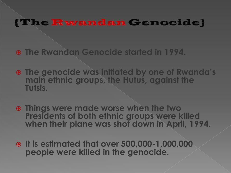  The Rwandan Genocide started in 1994.