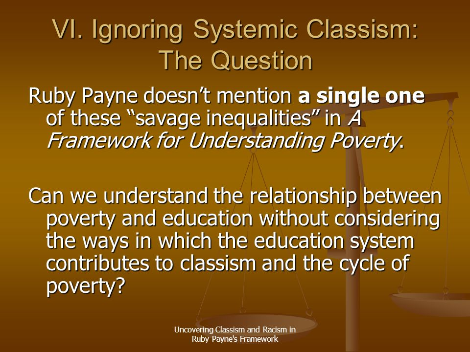 Uncovering Classism and Racism in Ruby Payne's Framework VI. Ignoring Systemic Classism: The Question Ruby Payne doesn't mention a single one of these