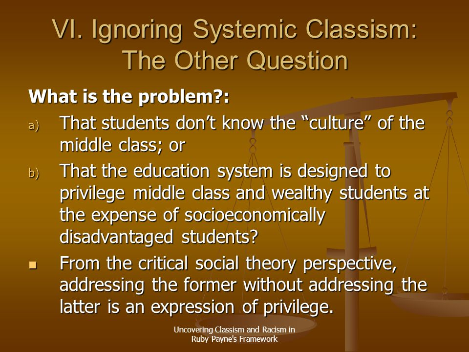 Uncovering Classism and Racism in Ruby Payne's Framework VI. Ignoring Systemic Classism: The Other Question What is the problem?: a) That students don
