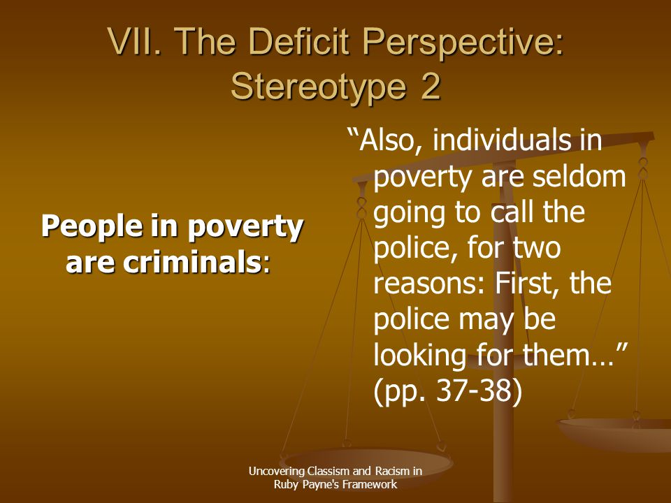 """Uncovering Classism and Racism in Ruby Payne's Framework VII. The Deficit Perspective: Stereotype 2 People in poverty are criminals: """"Also, individual"""