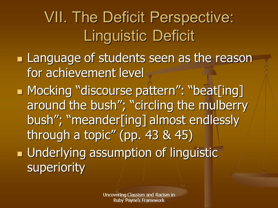 Uncovering Classism and Racism in Ruby Payne's Framework VII. The Deficit Perspective: Linguistic Deficit Language of students seen as the reason for