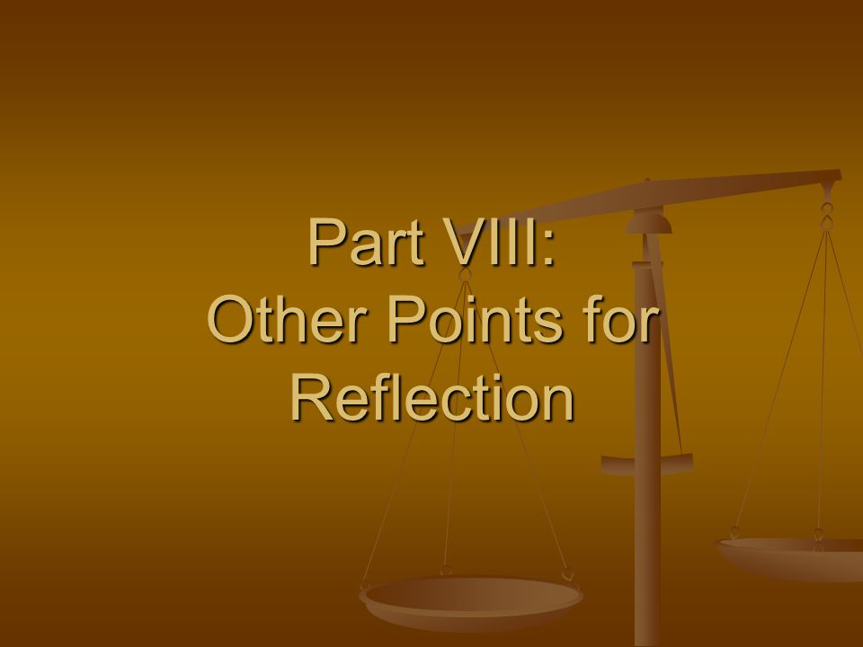 Part VIII: Other Points for Reflection