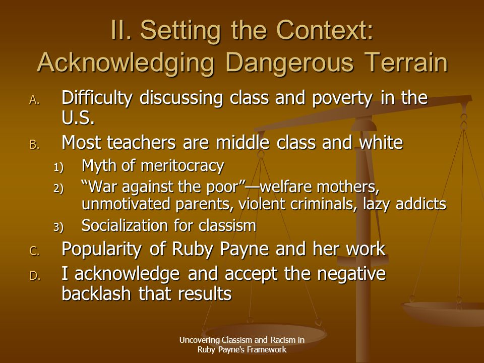 Uncovering Classism and Racism in Ruby Payne's Framework II. Setting the Context: Acknowledging Dangerous Terrain A. Difficulty discussing class and p