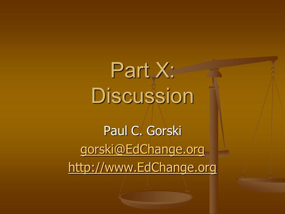 Part X: Discussion Paul C. Gorski gorski@EdChange.org http://www.EdChange.org