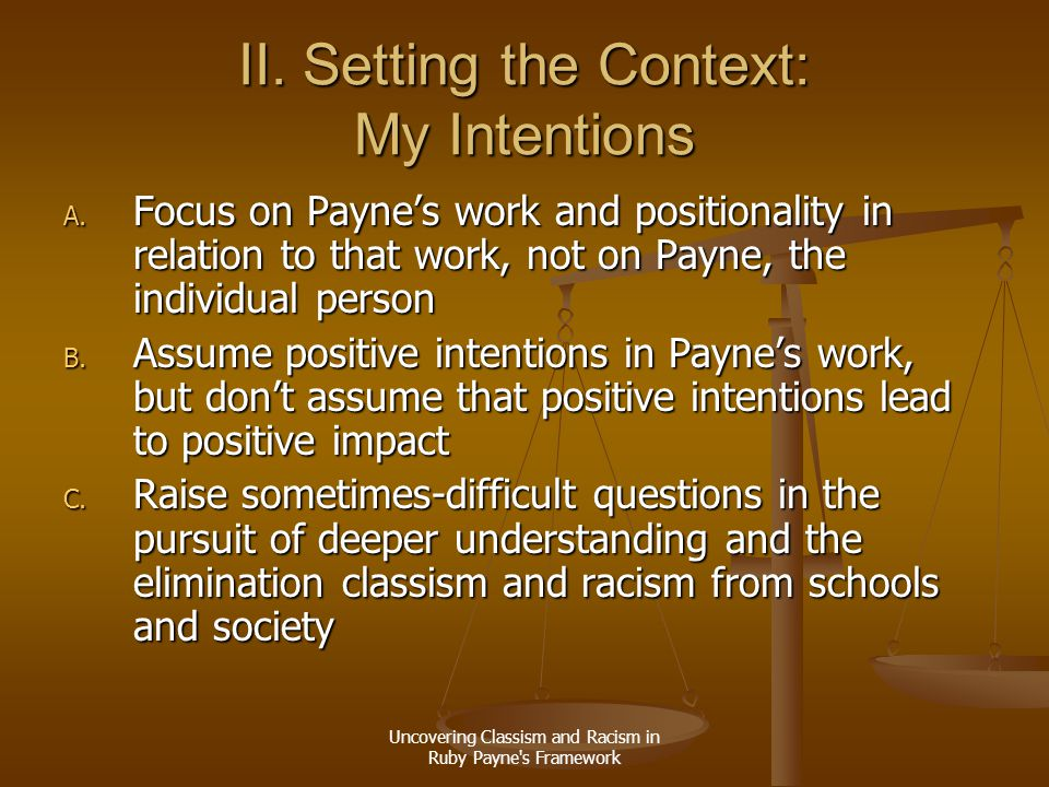 Uncovering Classism and Racism in Ruby Payne's Framework II. Setting the Context: My Intentions A. Focus on Payne's work and positionality in relation