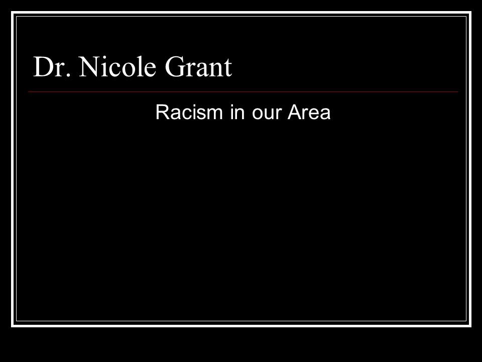 Dr. Nicole Grant Racism in our Area