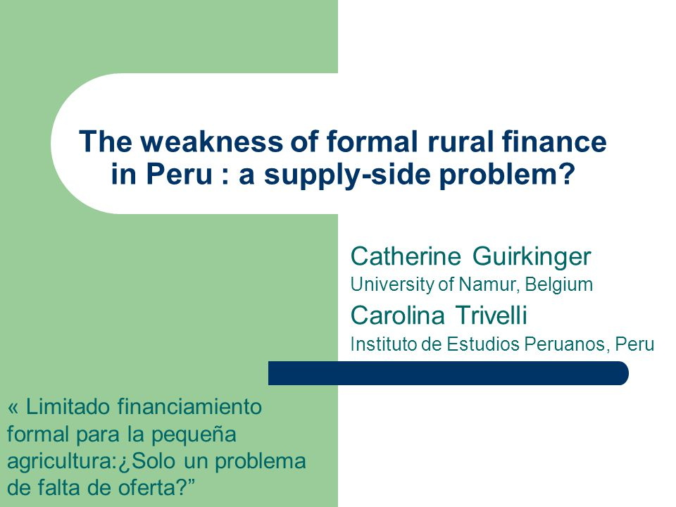 The weakness of formal rural finance in Peru : a supply-side problem.